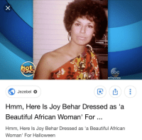 Beautiful, Halloween, and Congratulations: hot  TOPICS  bc  #TheView  Jezebel o  Hmm, Here ls Joy Behar Dressed as 'a  Beautiful African Woman' For  Hmm, Here ls Joy Behar Dressed as 'a Beautiful African  Woman' For Halloween