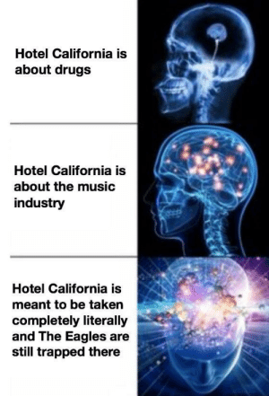 Dank, Drugs, and Philadelphia Eagles: Hotel California is  about drugs  Hotel California is  about the music  industry  Hotel California is  meant to be taken  completely literally  and The Eagles are  still trapped there Such a lovely place by CombustibleOre FOLLOW HERE 4 MORE MEMES.