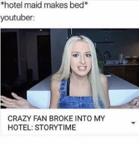 Omg youtubers need to stop!!!!!!!: *hotel maid makes bed  youtuber:  CRAZY FAN BROKE INTO MY  HOTEL: STORYTIME Omg youtubers need to stop!!!!!!!