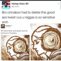 """""""I follow @kalesalad and u should too"""" - Kendall Jenner and Jesus: Hotep Hotz  aj hotz  Bro cinnabon had to delete this good  ass tweet cus u niggas is so sensitive  smh  Cinnabon  @Cinnabon  RIP Carrie Fisher, you'll always have the  best buns in the galaxy. """"I follow @kalesalad and u should too"""" - Kendall Jenner and Jesus"""