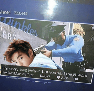 Sorry, Word, and You: hots 223,444  I'm sorry Jung Jaehyun but you said the N-word  ayutaniggamoto