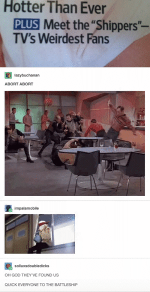 """God, Omg, and Tumblr: Hotter  Than  Ever  PLUS Meet the """"Shippers""""-  TV's Weirdest Fans  lazybuchanan  ABORT ABORT  impalamobile  solluxsdoubledicks  OH GOD THEY'VE FOUND US  QUICK EVERYONE TO THE BATTLESHIP THEYVE FOUND USomg-humor.tumblr.com"""