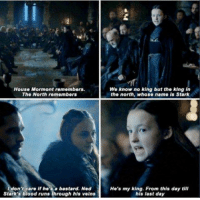 Memes, 🤖, and Bastard: House Mormont remembers.  We know no king but the king in  The North remembers the north, whose name is Stark  don't care if he s a bastard. Ned  He's my king. From this day till  Stark's blood runs through hls veins  his last day