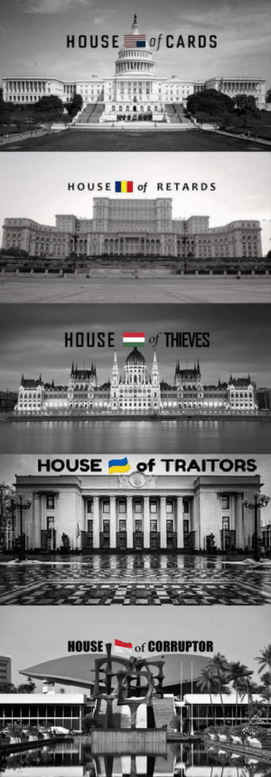 Un-related at all poland cousins: HOUSE of CARDS  HOU SEof RETARDS  HOUSEof THIEVES  HOUSEof TRAITORS  HOUSEof CORRUPTOR Un-related at all poland cousins