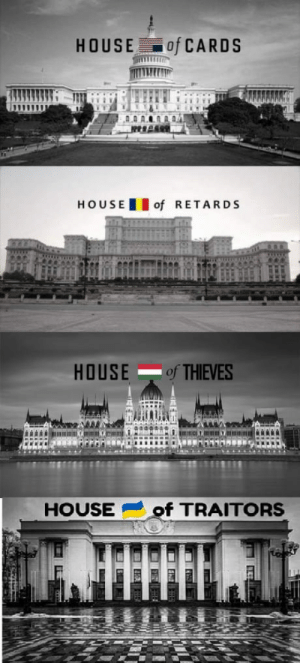 Lets be honest, they are everywhere: HOUSE of CARDS  HOUSEof RETARDS  HOUSE of THIEVES  HOUSEof TRAITORS Lets be honest, they are everywhere