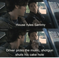 one of the best quote in SPN history!  Chinmayee: House rules Sammy  Cacasandpie  ON DL  Driver picks the music, shotgun  shuts his cake hole one of the best quote in SPN history!  Chinmayee