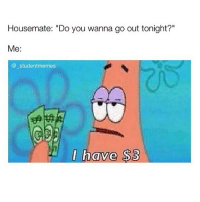 "Apple, Ass, and Memes: Housemate: ""Do you wanna go out tonight?""  Me:  @ studentmemes  I have S3 if ur a broke ass student press the link in my bio and sign up to unidays using ur school email, you get discount codes on a range of websites such as asos, dominos pizza and apple!!! ive saved up to 50% before and its really good, ive gotten hundreds of people to sign up and it makes me happy when people dm me their savings :)) link in my bio!!"