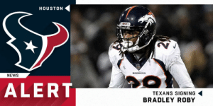 Memes, News, and Broncos: HOUSTON  BRONCOS  NEWS  TO  ALERT  TEXANS SIGNING  BRADLEY ROBY .@HoustonTexans signing CB Bradley Roby to one-year, $10 million deal.  (via @JamesPalmerTV) https://t.co/VfroOC7OIx