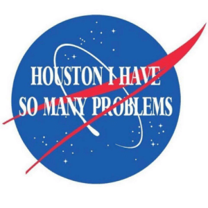 meirl: HOUSTON I HAVE  SO MANY PROBLEMS  БLEMS meirl