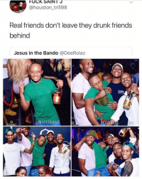 Ass, Bando, and Drunk: @houston_trill98  Real friends don't leave they drunk friends  behind  Jesus in the Bando @DeeRolaz  TOPP  BELVEDER  BELVEDERE Lmfao. They did his ass Weekend At Bernie's style. 😂😭 Tag your drunk friend.