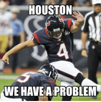Bad luck Texans..: HOUSTON  WE HAVE A PROBLEM Bad luck Texans..