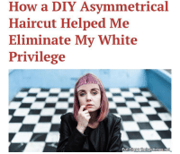 """From @hardstyleblog """"By cutting my bangs awkwardly short I have firmly aligned myself with the marginalized people of this country, and we gonna be alright."""": How a DIY Asymmetrical  Haircut Helped Me  Eliminate My White  Privilege  Full Stoye thehardtimes.ne From @hardstyleblog """"By cutting my bangs awkwardly short I have firmly aligned myself with the marginalized people of this country, and we gonna be alright."""""""
