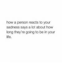 how a person reacts to your  sadness says a lot about how  long they're going to be in your  life. Instamarioworld meme love post monday