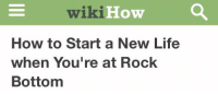 Funny, Life, and How To: How a  wikiHow  How to Start a New Life  when You're at Rock  Bottom  wiki finally https://t.co/v0t1D30iU6