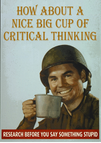 thinking: HOW ABOUT A  NICE BIG CUP OF  CRITICAL THINKING  RESEARCH BEFORE YOU SAY SOMETHING STUPID