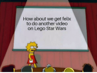 how about we: How about we get felix  to do another video  on Lego Star Wars