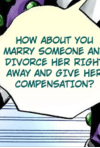 Yo, Divorce, and Japanese: HOW ABOUT YO  MARRY SOMEONE AN  DIVORCE HER RIGH  AWAY AND GIVE HER  COMPENSATION? Japanese comics?