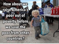 Memes, 🤖, and How: How aboutwe  raise Americas  poor out of  poverty before  we save  the  poorfrom other  ountries Great question.