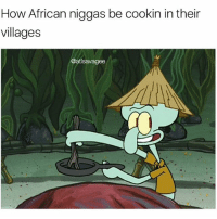 Memes, 🤖, and How: How African niggas be cookin in their  villages  @atlsavagee They ain't got nothing to cook 💀💀💀💀💀💀💀💀💀💀