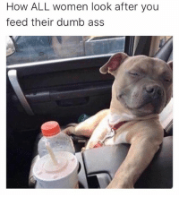 😂😂😂: How ALL women look after you  feed their dumb ass 😂😂😂