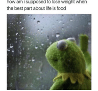 Food, Life, and Struggle: how am i supposed to lose weight when  the best part about life is food The real struggle.. 😂😭 https://t.co/jBc2j1Uapt