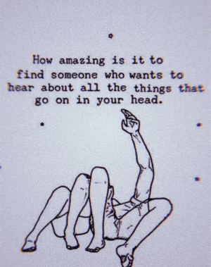 Head, Amazing, and All The: How amazing is it to  find someone who wants to  hear about all the things that  go on in your head.