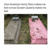 American Horror Story, Memes, and 🤖: How American Horror Story makes me  feel vs how Scream Queens makes me  feel honestly i don't like scream queens, scream and american horror story are great tho