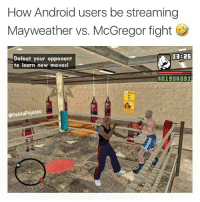 🤣😥😥😥: How Android users be streaming  Mayweather vs. McGregor fight  Defeat your opponent  to learn new moves!  13825  $01955331  @PabloPiqasso 🤣😥😥😥