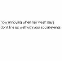 Lazy, Memes, and Hair: how annoying when hair wash days  don't line up well with your social events IM BEING SOCIAL TOMORROW BUT I DON'T WANT TO WASH MY HAIR BECAUSE IM A LAZY BIATCH 😩🌝