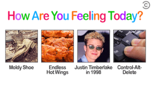 Justin TImberlake, Control, and Today: How Are You Feeling Today?  Moldy Shoe  Endless  Hot Wings  Justin Timberlake Control-Alt-  in 1998  Delete