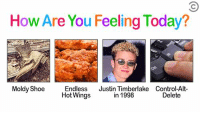 Justin TImberlake, Shoes, and Control: How Are You Feeling Today?  Moldy Shoe  Endless  Justin Timberlake Control-Alt-  in 1998  Hot Wings  Delete