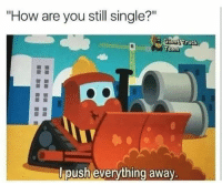 """Single, How, and You: """"How are you still single?""""  rean  lipush evervthing away"""