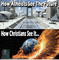 How, Com, and  See: How Atheists See The Futue  How Christians See It..  .com/PhilosophicalAtheism .