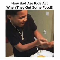 """Memes, Bad Ass, and Bad Ass Kids: How Bad Ass Kids Act  When They Get Some Food!! SAVAGE 😭 DOES FOOD MAKE YOU HAPPY?🤔 COMMENT """"HELL YEA!"""" FOLLOW @guttalifevideoz"""