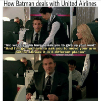 "Batman, Memes, and Superman: How Batman deals with United Airlines  ""Sir, were gonna have to ask you to give up your seat""  And I'm gonna have to ask you to move your arm  before I break it in 8 different places  TURKISH AIRLINES Just look at that Bat-smirk😂 Pic via: @dcmasterrace batman thebatman batfleck brucewayne darkknight benaffleck batmanvsuperman justiceleague unitedairlines overbookedflight dceu dc superman wonderwoman manofsteel henrycavill galgadot flash ezramiller barryallen"