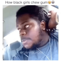 Memes, Regret, and Black Girl: How black girls chew gum  @FUNNY BLACI @toofemale.s has me dying on a daily 😂😂! Follow @toofemale.s for funny female related memes and videos DAILY! You won't regret it 😂😂 @toofemale.s