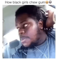 How black girls chew guma  @FUNNY BLACI Lmfao when I say do it for the vine I mean do it for the vine u stupid mother sucker 😂😂😂😂 ㊀㊀㊀㊀㊀Read Above㊀㊀㊀㊀㊀ Youtube🎬RumorOG Twitter🐦RumorOG Twitch📺DatakOG Kik,Psn,Skype,Etc = Ask ㊀㊀㊀㊀㊀ 📷Shoutout-Fansign📷 - Make & DM or tag me in a Fansign or FanArt with Leo or @RumorOG ㊀㊀㊀㊀㊀ 👔Partners👔 -@Missragesalot @itzashleyyo -@instaful @Ivyious @Tureina___ -@Venn.uh @pretty.chick.918 -@mscrushin (searching)... ㊀㊀㊀㊀㊀🔗 Tags 🔗㊀㊀㊀㊀㊀ TheAwakening RumorOG RumorNation DatakOG BO3 BO2 Gamer GamerGirl Sniping Competetive Trickshot Quickscope MLG UMG PS3 PS4 Xbox360 Xbox1 Music Graphics visualeffectssociety