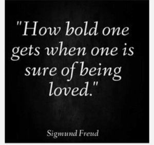 Follow for more relatable love and life quotes!!: How bold one  gets when one is  sure of being  ove  Sigmund Freud Follow for more relatable love and life quotes!!