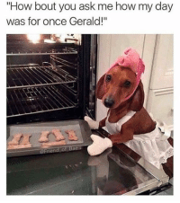 """For god sake Gerald (@friend_of_bae x @dux_dachies): """"How bout you ask me how my day  was for once Gerald!""""  Friend of Bae For god sake Gerald (@friend_of_bae x @dux_dachies)"""