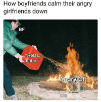 """""""Relax"""" never works ⛽🔥😤 @worldstar WSHH: How boyfriends calm their angry  girlfriends down  BF  Relax,  babe.""""  nIo """"Relax"""" never works ⛽🔥😤 @worldstar WSHH"""