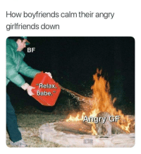 "Angry, Girlfriends, and How: How boyfriends calm their angry  girlfriends down  BF  Relax,  babe.""  Angry GFM  0  Ir <p>Hot or not? via /r/MemeEconomy <a href=""https://ift.tt/2Hxrf2Y"">https://ift.tt/2Hxrf2Y</a></p>"