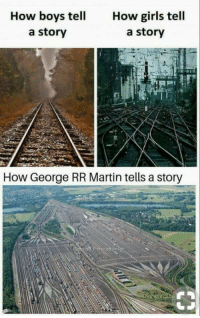 George RR Martin is on a level of his own 👏 https://t.co/qC3JG7zP10: How boys tell  a story  How girls tell  a story  How George RR Martin tells a story George RR Martin is on a level of his own 👏 https://t.co/qC3JG7zP10