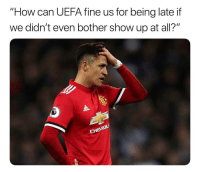 "Confused, Soccer, and Sports: ""How can UEFA fine us for being late if  we didn't even bother show up at all?"" Easy to get confused"