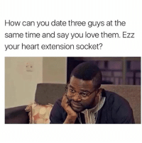 sockets: How can you date three guys at the  same time and say you love them. Ezz  your heart extension socket?