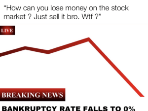 """More of the best memes at http://mountainmemes.tumblr.com: """"How can you lose money on the stock  market? Just sell it bro. Wtf?""""  LIVE  BREAKING NEWS  BANKRUPTCY RATE FALLS TO 0% More of the best memes at http://mountainmemes.tumblr.com"""