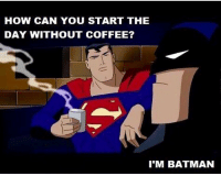SpiderMan, Arrow, and Gotham: HOW CAN YOU START THE  DAY WITHOUT COFFEE?  I'M BATMAN Tag your friends!😂🔥 Follow @comic.book.memes for more🍻 - - - justiceleague superman captainamerica batman wonderwoman arrow theflash gotham spiderman batmanvsuperman comicbookmemes justiceleaguememes avengers avengersmemes deadpool dccomics dcmemes dccomicsmemes marvel marvelcomics marvelmemes starwars doctorstrange captainamericacivilwar doctorstrange