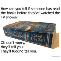 We Know Meme: How can you tell if someone has read  the books before they've watched the  TV shows?  MARTIN  THRONES  Oh don't worry,  they'll tell you.  They'll fucking tell you  We Know Memes