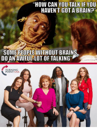 """Brains, Memes, and Brain: """"HOW CAN YOUTALK IF YOU  HAVEN'T GOT A BRAIN  SOME PEOPLE WITHOUT BRAINS  DO AN AWEUL-LOT OF TALKING  TURNING  POINT USA HA! Too Good... 😂😂😂"""