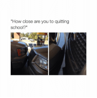 """School, Jokes, and Quite: """"How close are you to quitting  school? I'm actually really close and I'm not even joking"""