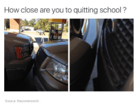 Dank, Quite, and 🤖: How close are you to quitting school?  Source: the commonchi.